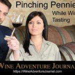 Pinching Pennies While Wine Tasting Wine Adventure Journal