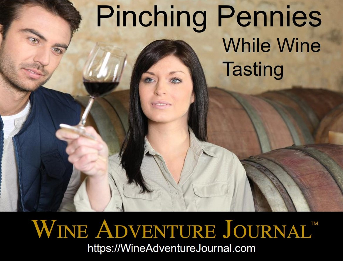 Pinching Pennies While Wine Tasting Wine Adventure Journal
