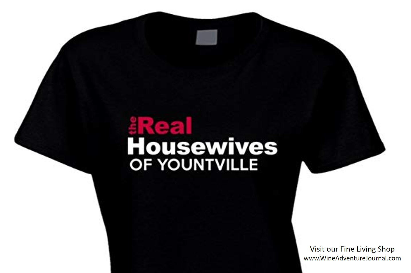 The Real Housewives Of Yountville T Shirt Wine Adventure Journal